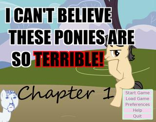 I Can't Believe These Ponies Are So Terrible - Chapter 1 screenshot 1